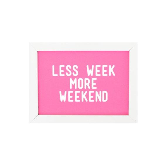 WEEKEND PRINT, Weekend, Art Print,Typography Print, Less Week More Weekend, Quote, Saying, Digital Print, Apartment Print, Wall Art Print