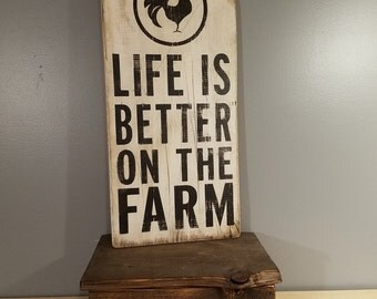 Life is Better on the Farm - with rooster - rustic hand painted sign - distressed