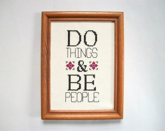 Do things and Be people Cross Stitch -- inspirational message to help you do whatever you want to while being a human person