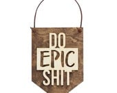 Do Epic Shit . Laser Cut Wood . Wall Hanging Banner . Wall Art . Home Decor . Wood Sign