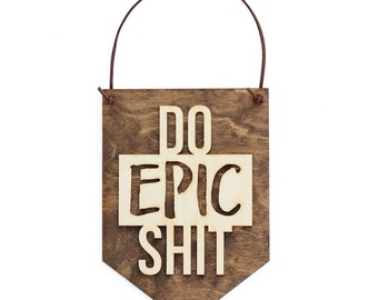 Do Epic Shit - Funny Gifts - Inspirational Wall Art - Motivational Quotes - Gift for Friend - Wall Banner - Typography - Office Decor