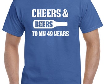 49th Birthday Gift-Cheers and Beers to my 49 Years Old 49th Birthday Shirt for Him or Her
