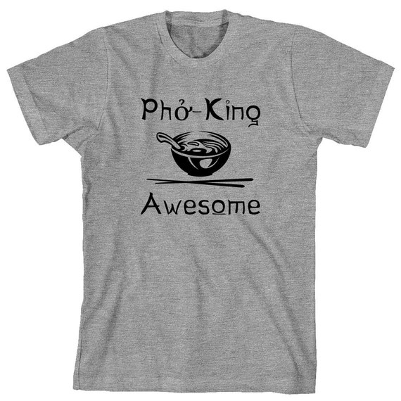 Pho-King Awesome Shirt, humor, funny, gift idea, foodie, hungry - ID: 1648