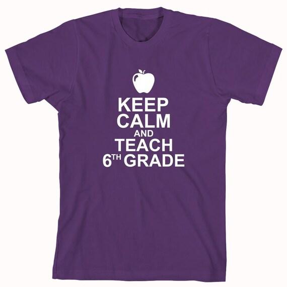Keep Calm and Teach 6th Grade Shirt - Teacher Gift Idea, educator, Christmas gift, teacher assistant - ID: 827