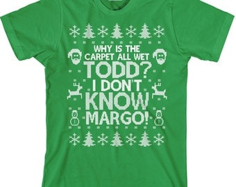 Why is the Carpet All Wet Todd I Don't Know Margo T Shirt  - Unisex Mens Womens Cotton TShirt  - Christmas Party Shirt - Item 2697