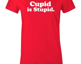 Funny Valentines Day Tee Shirt - Cupid is Stupid - American Apparel Women's Poly Cotton T-Shirt - Item 2728
