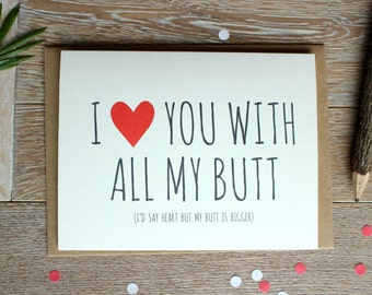 Funny/ Cute I Love You Card. I Love You With All My Butt. (I'd Say Heart but My Butt Is Bigger)
