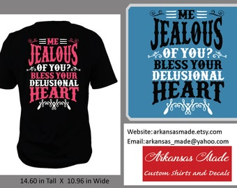 Me jealous of you? Bless your delusional heart shirt, southern shirt, country shirt, southern girl shirt, southern girl, up to 4x