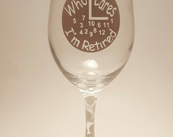 Who Cares I'm Retired Wine Glass,Retirement Wine Glass,Personalized Wine Glass,Retirement Gift,Funny Retirement Gift, Perfect Gift,