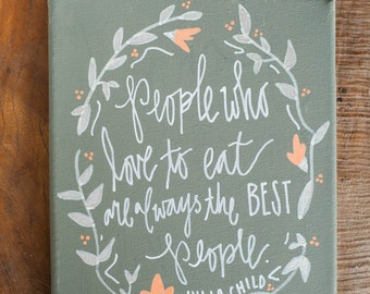 Canvas Quote: People who love to eat are always the best people. By Julia Child. Perfect for house decor, kitchen walls. Floral border.