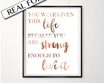 Copper Foil Poster, Life quote, You were given this life, Typography Print Art, Pressed Copper Foil Print, Inspirational quote