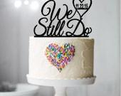 We Still Do Cake Topper, Anniversary Cake Topper, Vow Renewal Cake Topper, Cake Topper with Date