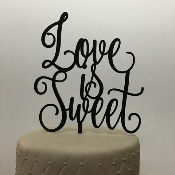 Love is Sweet Cake Topper,  Wedding Cake Topper, Engagement Cake Topper, Anniversary Cake Topper, Love Cake topper, Dessert Table Cake