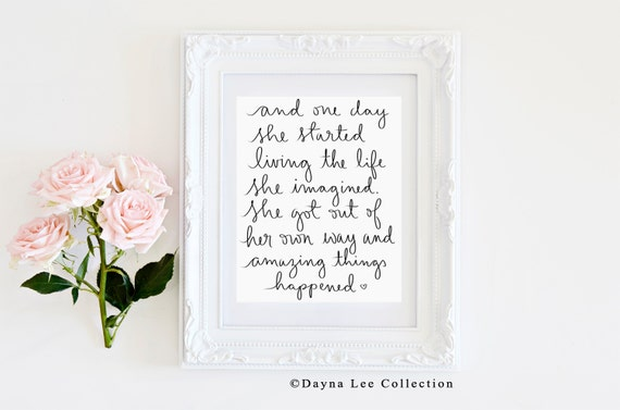 And one day she started living the life she imagined -  8 x 10 Original Hand Lettered Quote Art Print