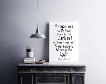 """Harry Potter Printable Dumbledore """"Happiness can be found even in the  darkest of times if one only remembers to turn on the light"""""""