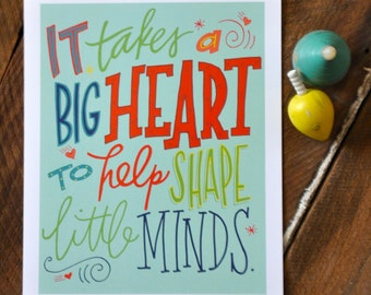 """It Takes a Big Heart to Help Shape Little Minds; 8""""x10"""" hand-lettered print"""