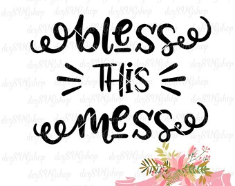 Bless this mess svg cut file  DXF file   SVG files for Cricut and Silhouette