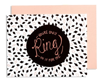 You're Only in it for the Ring—Sarcastic Engagement hand made greeting card with black and coral diamond pattern with  hand drawn type