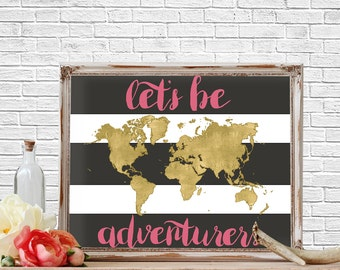 Let's Be Adventurers, Inspirational Quotes, Typography, Quote Prints, World Map, Printable,  Printable Quote, Travel Quote, Gifts for Her
