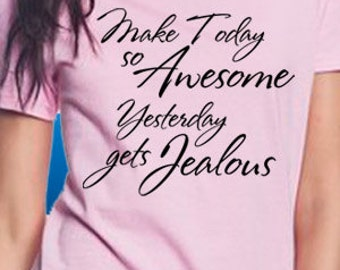 Make Today So Awesome, Yesterday Gets Jealous T-Shirt