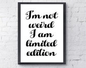 Poster Print.  I'm not weird I am limited edition.  Art, Motivational, Funny, Inspirational, Quote.  All Prints BUY 2 GET 1 FREE!
