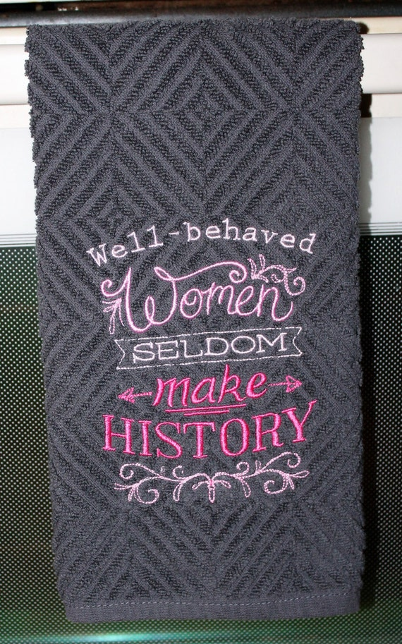 Well-behaved Women Seldom Make History hand towel - girl power, fun,