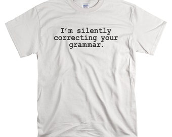 Introvert Shirt - Gifts for Writers or Teachers - I'm Silently Correcting Your Grammar  - Funny Tshirts for Men and Women - Unisex Tshirts