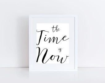 The Time is Now, Printable Word Art Decor, Inspirational Quotes Sign, Poster, Instant Download, PDF