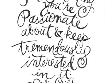 Find something you're passionate about and keep tremendously interested in it. -Julia Child- Handlettered Quote Print