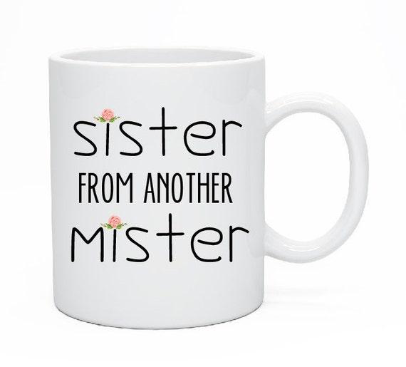 Sister From Another Mister Mug, Best Friend Mug, Best Friend Gift, Christmas Gift, Christmas Present, Birthday Gift, Tea Mug, sister mister