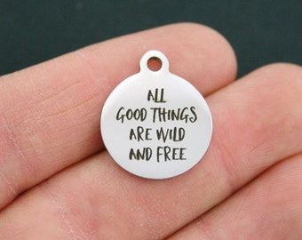 Wild and Free Stainless Steel Charm - All Good Things are Wild and Free - Exclusive Line - Quantity Options - BFS696