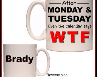 "Personalised """"After Monday & Tuesday, Even the calendar says WTF"" Mug - Ceramic Coffee Mug - With a Name or Message - Gift Idea - Funny"