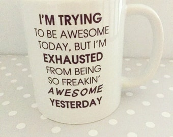 Funny mug - So tired from being awesome yesterday, Birthday  and Christmas gift, Comical mug Secret santa gift
