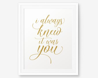 SALE I Always Knew it was You, wedding gift, house warming gift, love quote, wedding quote, wedding sign, Home Decor