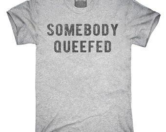 Somebody Queefed T-Shirt, Hoodie, Tank Top, Sleeveless