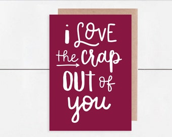 I Love the Crap Out of You 5x7 Card