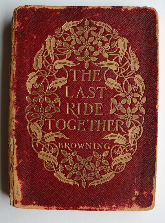 the last ride together The criterion wwwthe-criterioncom an international journal in english issn 0976-8165 latent lust in the last ride together: a study in deconstruction and psychoanalysis amitava pal research scholar department of english university of calcutta calcutta, west bengal browning is the king of dramatic.