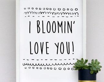 I bloomin' love you - print