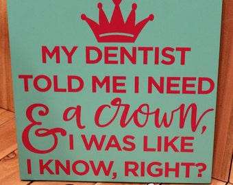 """12"""" x 12""""  My dentist told me I need a crown... Hanging Wood Sign"""