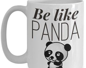 Be Like Panda 15 oz. Ceramic Mug, Animal Coffee Mug, Panda Mug, Funny Novelty Mug, Bear Mug, Gift for Her