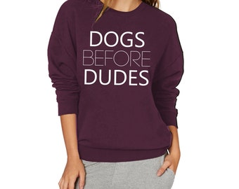 Dogs Before Dudes Crew Neck Sweatshirt