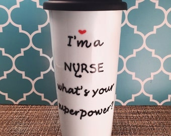 "Nurse Travel Mug & Nurse Coffee Cup ""I'm a NURSE what's your superpower"" hand painted with EKG; customizable"