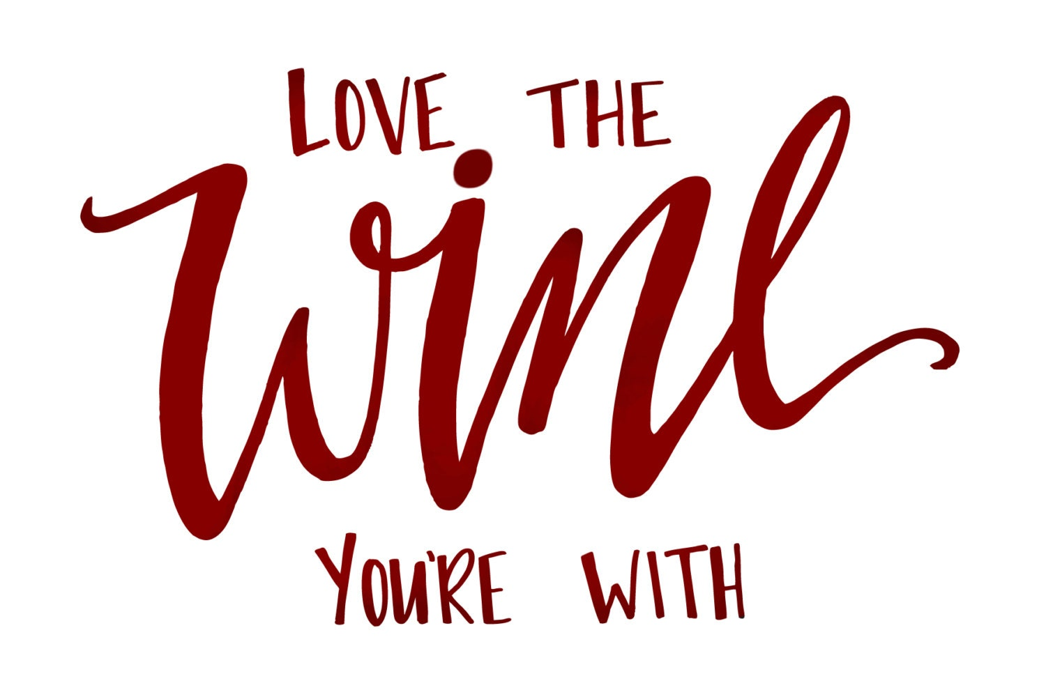 Download Love the Wine You're with Print