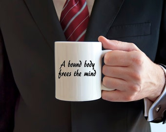 BDSM coffee mug, bound body frees the mind, bondage, submissive, LGBT, rope bondage, gifts for him, gifts for her, gifts under 20
