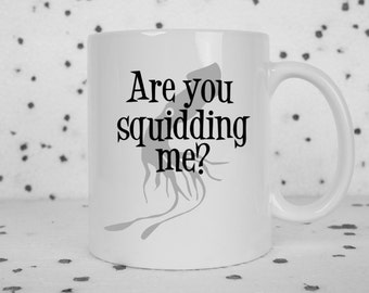 Squid coffee mug, are you kidding me, funny mug, animal coffee mug, squid, novelty coffee mug, punny, cute coffee mug, puns, squidding me