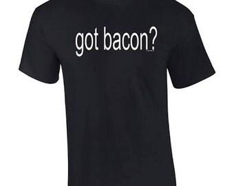 Got Bacon? T-shirt Bacon Lovers Tee