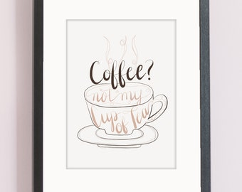Coffee? Not My Cup Of Tea Print (Hand Lettered)