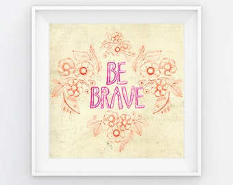 "Positive,Inspirational,Quote,Boho,Wall Art,Print ""Be Brave"" Modern,Typography Nature inspired."