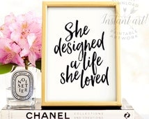 She designed a life she loved - PRINTABLE art cursive inspirational quote, gift for her,printable decor,typography art,motivational quote