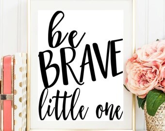 "Printable Art ""Be Brave Little One"" Typography Art Print Nursery decor Nursery wall art Nursery Art Print Black White Art Print Wall Art"